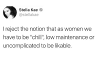 "Chill, Target, and Tumblr: Stella Kae  @stellakae  I reject the notion that as women we  have to be ""chill"", low maintenance or  uncomplicated to be likable. femestella:  same!"