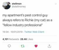 """Hard worker Richie keeping those pests at bay: stellmor  @stellmoney  my apartment's pest control guy  always refers to Richie (my cat) as a  fellow industry professional""""  19:34 10/01/2019 Twitter Web Client  4,101 Retweets 28.4K Likes Hard worker Richie keeping those pests at bay"""