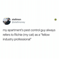 "Memes, Control, and Hell: stellmorn  @stellmoney  my apartment's pest control guy always  refers to Richie (my cat) as a ""fellow  industry professional"" Y the hELL havent u followed @kalesaladanimals yet"