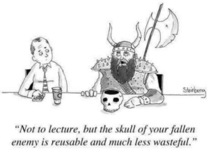 "laughoutloud-club:  Drink like a Viking: Sten  ""Not to lecture, but the skull of your fallen  enemy is reusable and much less wasteful."" laughoutloud-club:  Drink like a Viking"