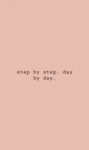 Step, Step by Step, and Day: step by step. day  by day.