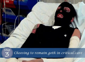 Step, Goth, and Critical: Step  Choosing to remain goth in critical care