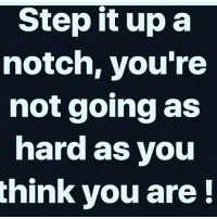 Go hard or go home 💪: Step it upa  notch, you're  not going as  hard as you  think you are! Go hard or go home 💪