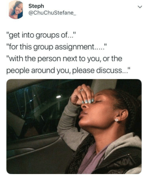 "Dear LAWD by ThisIsTrix MORE MEMES: Steph  @ChuChuStefane_  ""get into groups of..""  ""for this group assignment....""  ""with the person next to you, or the  people around you, please discuss Dear LAWD by ThisIsTrix MORE MEMES"