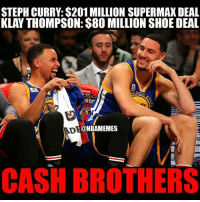 Basketball, Klay Thompson, and Sports: STEPH CURRY: $201 MILLION SUPERMAX DEAL  KLAY THOMPSON: $80 MILLION SHOE DEAL  RDF  GH  ONBAMEMES  CASH BROTHERS Steph & Klay. Cash brothers. warriors stephcurry curry nbamemes klaythompson