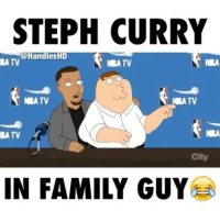 Family, Family Guy, and Memes: STEPH CURRY  @Handles HD  LA TV  N ATV  NEA TV  TV  IN FAMILY GUY 😂😂 @handleshd factyballer