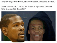 """Everyone has that inner Russ in them. #Warriors Nation #Thunder Nation: Steph Curry: """"Hey Kevin, I have 40 points. Pass me the ball.""""  Inner Westbrook: """"Call an iso from the top of the key and  take a contested 3-pointer  @HBAMEMES Everyone has that inner Russ in them. #Warriors Nation #Thunder Nation"""