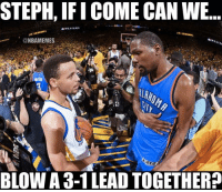 Lmao 😂 nbamemes nba curry durant thunder warriors: STEPH, IFI COME CAN WE  (a NBAMEMES  BLOW A 3-1 LEAD TOGETHER Lmao 😂 nbamemes nba curry durant thunder warriors