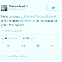 Got to love Stephen amell 😂. Watch we end up making it to season 22 😂: Stephen Amell  Stephen Amell  Huge congrats to  @Jensen Ackles, ajarpad  and the entire  #SPNFamily on the pickup for  your 22nd season.  4:13 PM 8 Jan 2017  3,199  RETWEETS  12.2K  LIKES  Reply to @StephenAmell Got to love Stephen amell 😂. Watch we end up making it to season 22 😂