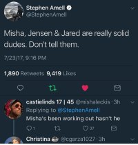 Omg 😂 supernatural Cw supernaturalcw dean cas castiel sam sammy samwinchester deanwinchester bobbysinger angel demon demons monsters supernaturalvideo video destiel jared jensen misha jaredpadalecki mishacollins jensenackles: Stephen Amell  @StephenAmell  Misha, Jensen & Jared are really solid  dudes. Don't tell them  7/23/17, 9:16 PM  1,890 Retweets 9,419 Likes  castielinds 17 | 45 @mishaleckis 3h  Replying to @StephenAmell  Misha's been working out hasn't he  37  Christina● @cgarza1 027. 3h Omg 😂 supernatural Cw supernaturalcw dean cas castiel sam sammy samwinchester deanwinchester bobbysinger angel demon demons monsters supernaturalvideo video destiel jared jensen misha jaredpadalecki mishacollins jensenackles