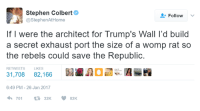 Star Wars, Stephen Colbert, and Colbert: Stephen Colbert  Follow  @Stephen AtHome  If I were the architect for Trump's Wall l'd build  a secret exhaust port the size of a womp rat so  the rebels could save the Republic  RETWEETS LIKES  31,708 82,166  6:49 PM 26 Jan 2017  701  V 82K Incorrect Films 😂😂