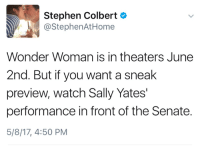 Memes, Stephen, and Home: Stephen Colbert  @StephenAt Home  Wonder Woman is in theaters June  2nd. But you want a sneak  preview, watch Sally Yates'  performance in front of the Senate.  5/8/17, 4:50 PM