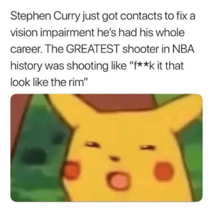 "Still can't believe Steph was shooting with blurry vision.  (Via Kiddrob_): Stephen Curry just got contacts to fix a  vision impairment he's had his whole  career. The GREATEST shooter in NBA  history was shooting like ""f**k it that  look like the rim"" Still can't believe Steph was shooting with blurry vision.  (Via Kiddrob_)"