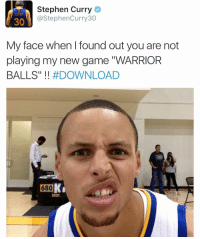 "I finally found Stephen curry game!! This game is LIT AFFFFF OMG! @warriorballs @warriorballs: Stephen Curry  @Stephen Curry30  30  My face when found out you are not  playing my new game ""WARRIOR  BALLS"" DOWNLOAD  680  K I finally found Stephen curry game!! This game is LIT AFFFFF OMG! @warriorballs @warriorballs"