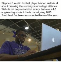 Marlone: Stephen F. Austin football player Marlon Walls is all  about breaking the stereotype of college athletes.  Walls is not only a standout safety, but also a 4.0  engineering student. He is the reigning 2016  Southland Conference student-athlete of the year.