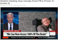 "Dank, God, and Meme: Stephen Hawking Says Georgia Smart Pill Is Proven To  Double IQ  Wednesday, February 15, 2017:Special editorial by Jon Stewart  An Funkasaurus  Max moon  U(N  HBK +HHHDX  McMahona god?  Big Bang = Sunay splash  Punk heel face?  BREAKING NEWS  LIVE  ""We Can Now Access 1 00% Of The Brain""  ㄧ一一 一1 Bringing You The Latest ln Breaking News) Reports: Donald  5:16 PM ET  SITUATION ROOM <p>Funkasaurus via /r/dank_meme <a href=""http://ift.tt/2lU1ds7"">http://ift.tt/2lU1ds7</a></p>"