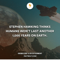 Memes, Stephen, and Stephen Hawking: STEPHEN HAWKING THINKS  HUMANS WON'T LAST ANOTHER  1,000 YEARS ON EARTH.  KNOWLEDGE ENTERTAINMENT  FACTBOLT COM Your thoughts? Space colonization? factbolt