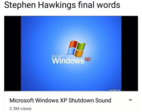 "Definitely, Microsoft, and Stephen: Stephen Hawkings final words  Windows  xp  Microsoft Windows XP Shutdown Sound  2.3M views <p>Short term investment but definitely a good one via /r/MemeEconomy <a href=""http://ift.tt/2HzejWC"">http://ift.tt/2HzejWC</a></p>"