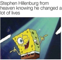 Heaven, Stephen, and Change: Stephen Hillenburg from  heaven knowing he changed a  lot of lives He did change a lot of people's lives😌