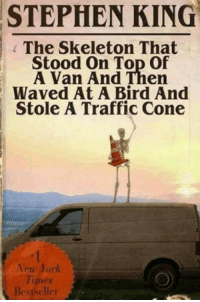Stephen, Traffic, and Time: STEPHEN KING  The Skeleton That  Stood On Top Of  A Van And Then  Waved At A Bird And  Stole A Traffic Cone  eu York  Time  Besiselle