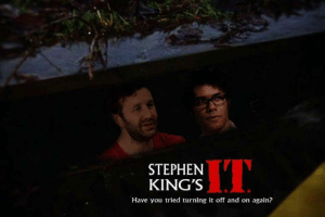 Stephen, Kings, and Iit: STEPHEN  KING'S  IIT  Have you tried turning it off and on again?
