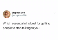 Stephen, Best, and Dank Memes: Stephen Lee  shopkins776  Which essential oil is best for getting  people to stop talking to you @shopkins776