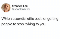 Memes, Stephen, and Best: Stephen Lee  @shopkins776  Which essential oil is best for getting  people to stop talking to you