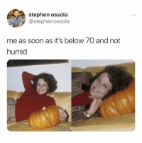 Soon..., Stephen, and Relatable: stephen ossola  @stephenossola  me as soon as it's below /0 and not  humid i've been waiting for this the whole damn year
