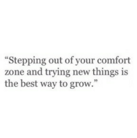 "Best, Grow, and New: ""Stepping out of your comfort  zone and trying new things is  the best way to grow."""