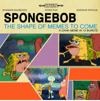 "Dank: STEREO  ""360 SOUND  SPONGEBOB SQUAREPANTS  SQUIDWARD TENTACLES  PATRICK STAR  SPONGEBOB  THE SHAPE OF MEMES TO COME  A DANK MEME IN, 12 BURSTS Dank"