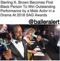 "Sterling K. Brown Becomes First African American To Win Outstanding Performance by a Male Actor in a Drama At 2018 SAG Awards - Blogged by: @RaquelHarrisTV⠀⠀⠀⠀⠀⠀⠀⠀⠀ ⠀⠀⠀⠀⠀⠀⠀ ⠀⠀⠀⠀⠀⠀⠀ ""This Is Us"" actor SterlingKBrown keeps serving up BlackManMagic and making history, this time for being the first African American person to win the award for Outstanding Performance by a Male Actor in a Drama at the 24th Annual Screen Actors Guild Awards. ⠀⠀⠀⠀⠀⠀⠀⠀⠀ ⠀⠀⠀⠀⠀⠀⠀⠀⠀ This is the second time Brown changed the game. Just a couple weeks ago he became the first Black man to take home a Golden Globe for a TV drama. Brown who plays ""Randall"" on the series, delivered an acceptance speech on Sunday that showed his humbleness and genuine joy for his craft. ⠀⠀⠀⠀⠀⠀⠀⠀⠀ ⠀⠀⠀⠀⠀⠀⠀⠀⠀ ""What a blessing it is to do what you love for a living,"" he said. ""What an honor it is to be recognized by your peers for a job well done. This room is a source of endless inspiration for me.""- ""People call us [actors] weird and strange. The truth of the matter is, everybody is weird and strange and we just embrace ourselves for who we are."" ⠀⠀⠀⠀⠀⠀⠀⠀⠀ ⠀⠀⠀⠀⠀⠀⠀⠀⠀ Fall of 2017 wasn't too bad for Brown either. Brown was the first Black actor to win an Emmy for outstanding lead actor since 1998. ⠀⠀⠀⠀⠀⠀⠀⠀⠀ ⠀⠀⠀⠀⠀⠀⠀⠀⠀ The NBC hit series, ThisIsUs also bagged the best series award just moments after his speech. ⠀⠀⠀⠀⠀⠀⠀⠀⠀ ⠀⠀⠀⠀⠀⠀⠀⠀⠀ Congrats, Sterling!: Sterling K. Brown Becomes First  Black Person To Win Outstanding  Performance by a Male Actor in a  Drama At 2018 SAG Awards  @balleralert  4 Sterling K. Brown Becomes First African American To Win Outstanding Performance by a Male Actor in a Drama At 2018 SAG Awards - Blogged by: @RaquelHarrisTV⠀⠀⠀⠀⠀⠀⠀⠀⠀ ⠀⠀⠀⠀⠀⠀⠀ ⠀⠀⠀⠀⠀⠀⠀ ""This Is Us"" actor SterlingKBrown keeps serving up BlackManMagic and making history, this time for being the first African American person to win the award for Outstanding Performance by a Male Actor in a Drama at the 24th Annual Screen Actors Guild Awards. ⠀⠀⠀⠀⠀⠀⠀⠀⠀ ⠀⠀⠀⠀⠀⠀⠀⠀⠀ This is the second time Brown changed the game. Just a couple weeks ago he became the first Black man to take home a Golden Globe for a TV drama. Brown who plays ""Randall"" on the series, delivered an acceptance speech on Sunday that showed his humbleness and genuine joy for his craft. ⠀⠀⠀⠀⠀⠀⠀⠀⠀ ⠀⠀⠀⠀⠀⠀⠀⠀⠀ ""What a blessing it is to do what you love for a living,"" he said. ""What an honor it is to be recognized by your peers for a job well done. This room is a source of endless inspiration for me.""- ""People call us [actors] weird and strange. The truth of the matter is, everybody is weird and strange and we just embrace ourselves for who we are."" ⠀⠀⠀⠀⠀⠀⠀⠀⠀ ⠀⠀⠀⠀⠀⠀⠀⠀⠀ Fall of 2017 wasn't too bad for Brown either. Brown was the first Black actor to win an Emmy for outstanding lead actor since 1998. ⠀⠀⠀⠀⠀⠀⠀⠀⠀ ⠀⠀⠀⠀⠀⠀⠀⠀⠀ The NBC hit series, ThisIsUs also bagged the best series award just moments after his speech. ⠀⠀⠀⠀⠀⠀⠀⠀⠀ ⠀⠀⠀⠀⠀⠀⠀⠀⠀ Congrats, Sterling!"