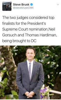 🌹: Steve Brusk  @steve brusk CNN  The two judges considered top  finalists for the President's  Supreme Court nomination,Neil  Gorsuch and Thomas Hardiman,  being brought to DC 🌹