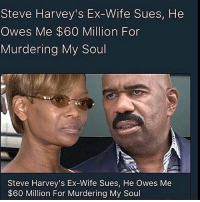 Wife, Dank Memes, and Soul: Steve Harvey's Ex-Wife Sues, He  Owes Me $60 Million For  Murdering My Soul  Steve Harvey's Ex-Wife Sues, He Owes Me  $60 Million For Murdering My Soul