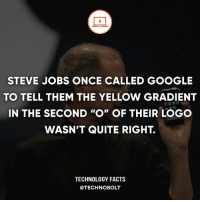 "Type JOBS in the comments without getting interrupted! - fact technobolt technology tech apple iphone ipod ipad samsung s7 hp dell acer lenovo asus cool innovation inspirational microsoft windows mac osx awesome wow damn nice amazing oneplus smartphone phone: STEVE JOBS ONCE CALLED GOOGLE  TO TELL THEM THE YELLOW GRADIENT  IN THE SECOND ""O"" OF THEIR LOGo  WASN'T QUITE RIGHT.  TECHNOLOGY FACTS  @TECHNOBOLT Type JOBS in the comments without getting interrupted! - fact technobolt technology tech apple iphone ipod ipad samsung s7 hp dell acer lenovo asus cool innovation inspirational microsoft windows mac osx awesome wow damn nice amazing oneplus smartphone phone"