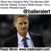 """cnn.com, Donald Trump, and Golden State Warriors: Steve Kerr Explains Why The Warriors Will  Not Be Visiting Trump's White House: """"It's a  Human Respect Issue""""  @balleralert  Read More: www.balleralert.com Steve Kerr Explains Why The Warriors Will Not Be Visiting Trump's White House: """"It's a Human Respect Issue"""" - blogged by @MsJennyb ⠀⠀⠀⠀⠀⠀⠀ ⠀⠀⠀⠀⠀⠀⠀ Just months before SteveKerr and the Golden State Warriors head to Washington, D.C. for what would have been the tradition championship trip to the White House, the team's coach revealed the reason why the trip will only be in the city to face off against the Washington Wizards. ⠀⠀⠀⠀⠀⠀⠀ ⠀⠀⠀⠀⠀⠀⠀ During an interview with CNN's David Axelrod, Kerr said the team would not be visiting Donald Trump's White House after the Celebrity-in-chief rescinded StephCurry's invitation. Although Curry had already announced that he would rather not take part in the traditional trip, Trump, in an effort to have the final say, uninvited the team's captain. ⠀⠀⠀⠀⠀⠀⠀ ⠀⠀⠀⠀⠀⠀⠀ Now, just ahead of the scheduled trip, Steve Kerr is opening up about the team's decision not to go. He revealed that """"times have changed,"""" and said """"the whole dynamic"""" of the White House visit has """"shifted entirely."""" ⠀⠀⠀⠀⠀⠀⠀ ⠀⠀⠀⠀⠀⠀⠀ """"I've been lucky to visit the White House with, I think, four different presidents, President Reagan, President Clinton, both President Bushes,"""" he said. """"I didn't always agree with their policy, but I never once thought 'Oh my gosh, I'm not going to go because I disagree with, you know, immigration or some foreign policy or tax reform',"""" he said, revealing that the actual issue is a """"human respect issue."""" ⠀⠀⠀⠀⠀⠀⠀ ⠀⠀⠀⠀⠀⠀⠀ """"With all of those presidents that I mentioned, they were all above reproach in terms of their respect for their fellow man, and their respect for the office. And I don't think any of us see that right now,"""" he continued. """"It's difficult to reconcile that and just say we'll put all that aside. You know, he can make fun of han"""