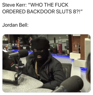 """Blackpeopletwitter, Funny, and Memphis Grizzlies: Steve Kerr: """"WHO THE FUCK  ORDERED BACKDOOR SLUTS 8?!""""  Jordan Bell:  ST after beating the Grizzlies, he had to go beat his meat"""