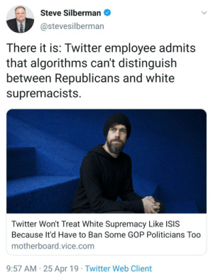 wilwheaton: Jack Dorsey, poster child for fascist appeasement.: Steve Silbermano  @stevesilberman  There it is: Twitter employee admits  that algorithms can't distinguish  between Republicans and white  supremacists  Twitter Won't Treat White Supremacy Like ISIS  Because It'd Have to Ban Some GOP Politicians Too  motherboard.vice.com  9:57 AM 25 Apr 19 Twitter Web Client wilwheaton: Jack Dorsey, poster child for fascist appeasement.