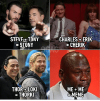 Meme, Memes, and True: STEVE+TONY  = STONY  CHARLES +ERIK  = CHERIK  THORLOK  = THORKI  ME ME  MEME What's the name of your one true pairing?