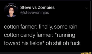 Not so sweet: Steve vs Zombies  @stevevsninjas  cotton farmer: finally, some rain  cotton candy farmer: *running  toward his fields* oh shit oh fuck  ifunny.co Not so sweet
