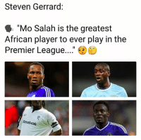 """Africa, Memes, and Premier League: Steven Gerrard:  """"Mo Salah is the greatest  African player to ever play in the  Premier League....""""  6  Reebok These guys might have something to say about that 💣⚽️ Africa Ballers"""