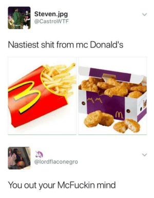 Bitch, Dank, and Memes: Steven.jpg  @CastroWTF  Nastiest shit from mc Donald's  @lordflaconegro  You out your McFuckin mind danktoday:  Get outta here with that McBullshit by Freddie83 MORE MEMES  Mcfuckoff bitch
