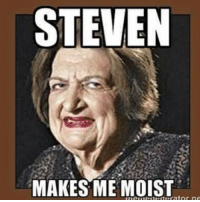 Lmao who did this? 😂😂😂 helenhorbath: STEVEN  MAKES ME MOIST  narator np Lmao who did this? 😂😂😂 helenhorbath