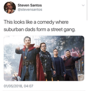 Dank, Gang, and Comedy: Steven Santos  stevensantos  This looks like a comedy where  suburban dads form a street gang.  01/05/2018, 04:07