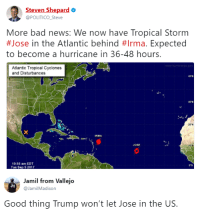 """politico: Steven Shepard  @POLITICO_Steve  More bad news: We now have Tropical Storm  #Jose in the Atlantic behind #Irma. Expected  to become a hurricane in 36-48 hours.  Atlantic Tropical Cyclones  and Disturbances  43-N  35ฯเ  25""""N  IRMA  JOSE  16  10:55 am EDT  Tue Sep 5 2017  S-N  Jamil from Vallejo  @JamilMadison  Good thing Trump won't let Jose in the US."""
