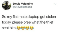 SWIPE ACROSS 😂😂😂 (@stevievalentine_ ): Stevie Valentine  @StevieBlessed  So my flat mates laptop got stolen  today, please pree what the thief  sent him SWIPE ACROSS 😂😂😂 (@stevievalentine_ )