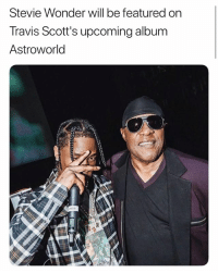 travisscott will have steviewonder on his album: Stevie Wonder will be featured on  Travis Scott's upcoming album  Astroworld travisscott will have steviewonder on his album