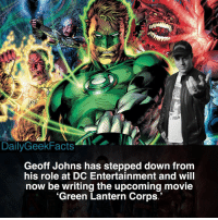 Maybe we'll actually get a good DCEU movie now! _ greenlantern haljordan johnstewart guygardner kylerayner alanscott greenlanterncorps batman superman wonderwoman dc dccomics dceu dcfacts dailygeekfacts: Sti  : 1956  DailyGeekFacts  Geoff Johns has stepped down from  his role at DC Entertainment and will  now be writing the upcoming movie  'Green Lantern Corps.' Maybe we'll actually get a good DCEU movie now! _ greenlantern haljordan johnstewart guygardner kylerayner alanscott greenlanterncorps batman superman wonderwoman dc dccomics dceu dcfacts dailygeekfacts