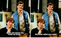 poetic https://t.co/mhbjA9SYtE: Sticks and stones may  break my bones...  But Kelso nailed your sister. poetic https://t.co/mhbjA9SYtE