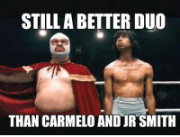 J.R. Smith, Memes, and 🤖: STILL A BETTER DU0  THAN CARMELO AND JR SMITH