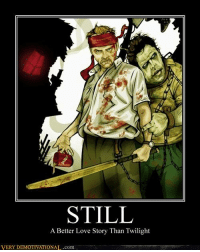 very demotivational: STILL  A Better Love Story Than Twilight  VERY DEMOTIVATIONAL.com